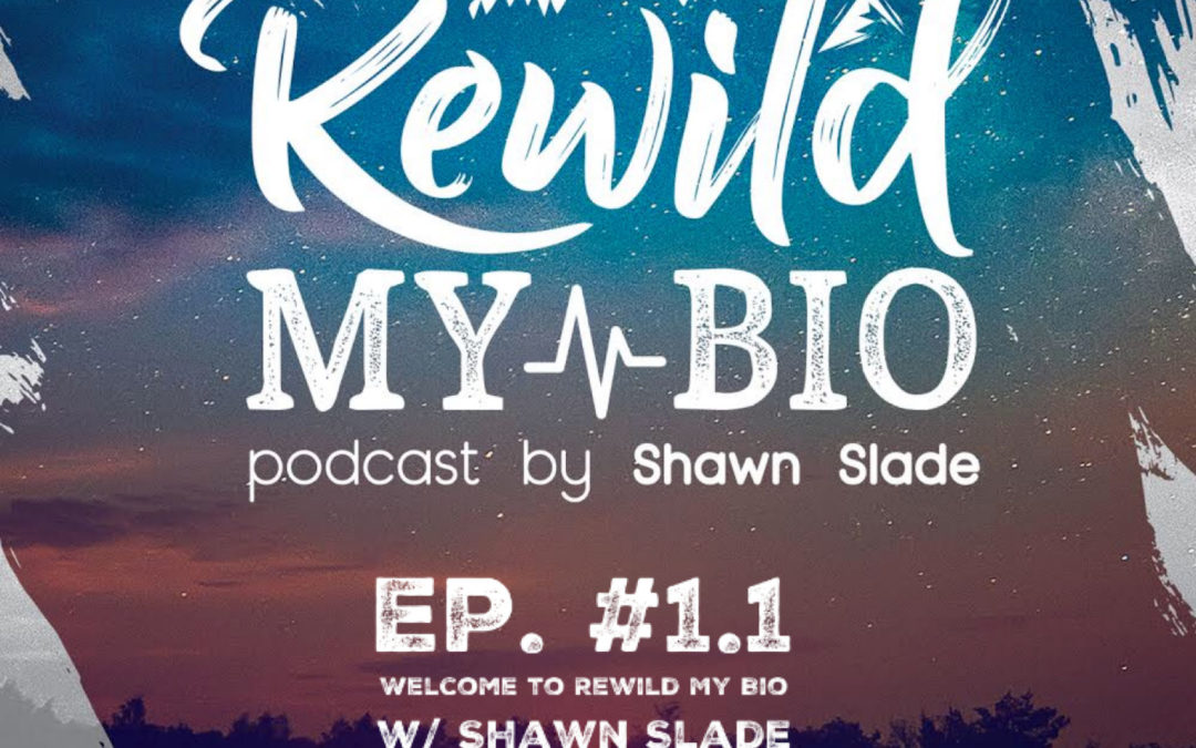 #1.1 – Welcome to ReWild My Bio with Shawn Slade