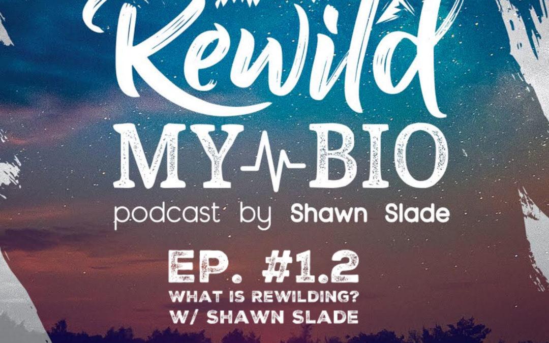 Ep. #1.2 What is Rewilding? W/ Shawn Slade