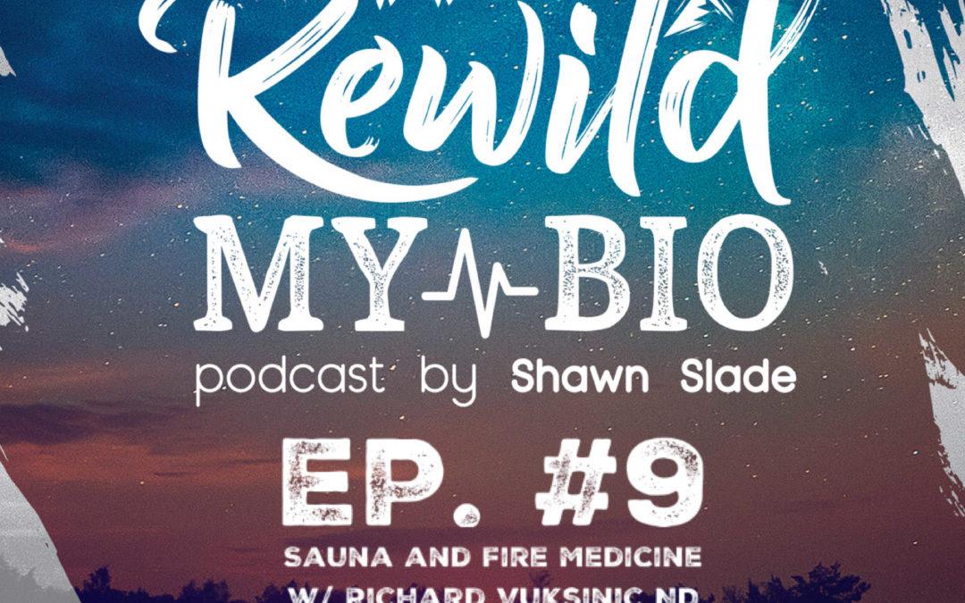 Ep. 9 Fire Medicine and Sauna w/ Richard Vuksinic ND