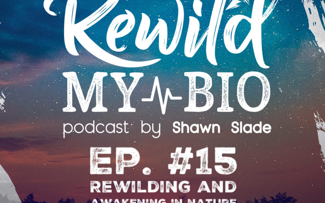 Ep. 15 Rewilding and Awakening in Nature w/ Micah Mortali