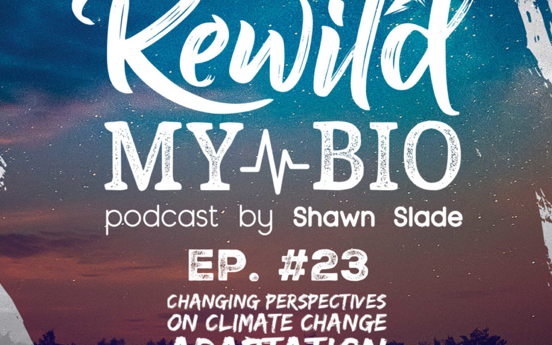 Ep. 23 Changing Perspectives on Climate Change Adaptation w/ Dr. Brennan Vogel PhD