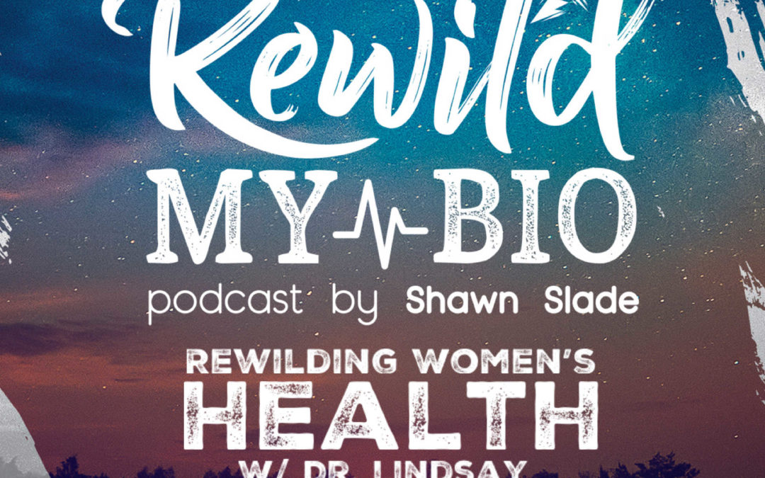 Ep. 24 Rewilding Women's Health w. Dr. Lindsay Martens ND and Hallie Rose