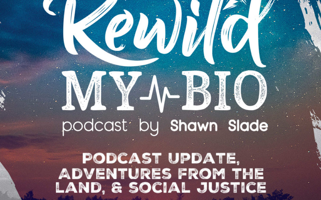 Ep. 25 Updates, Adventures & Issues: Podcast update, bears and bear spray, social justice protests w/ Shawn (Solo)