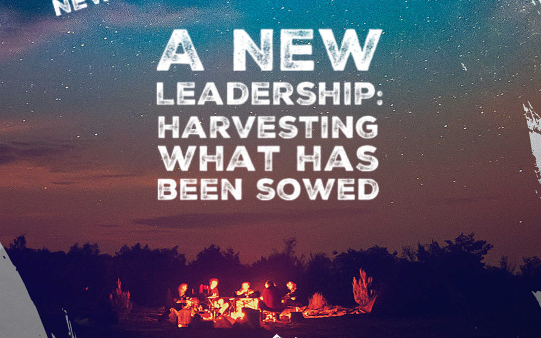 A New Leadership: Harvesting What Has Been Sowed
