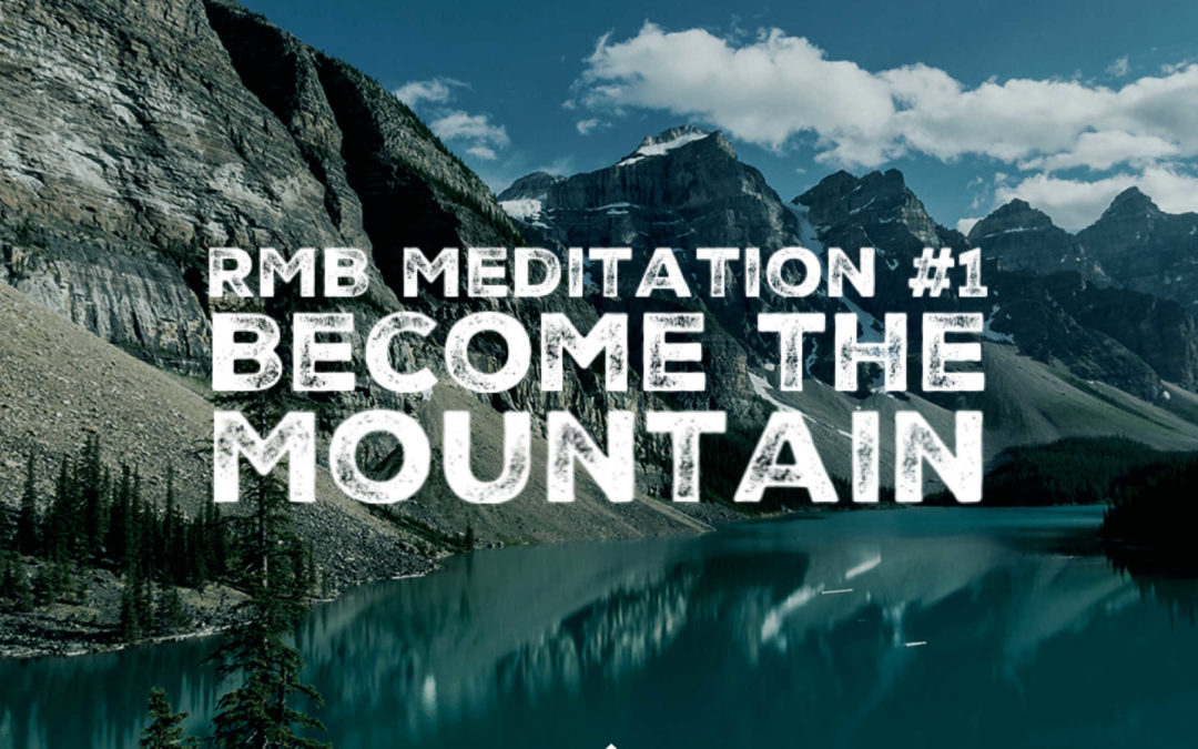 RMB Meditation #1: Become the Mountain