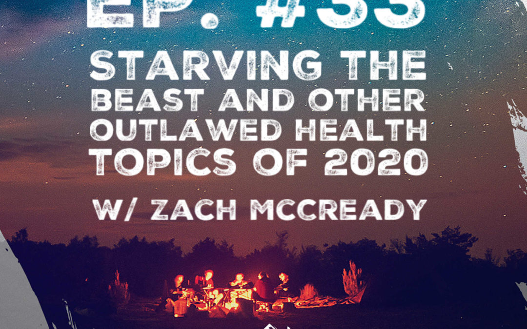 Ep. 33 Starving the Beast: And Other Outlawed Health Topics in 2020