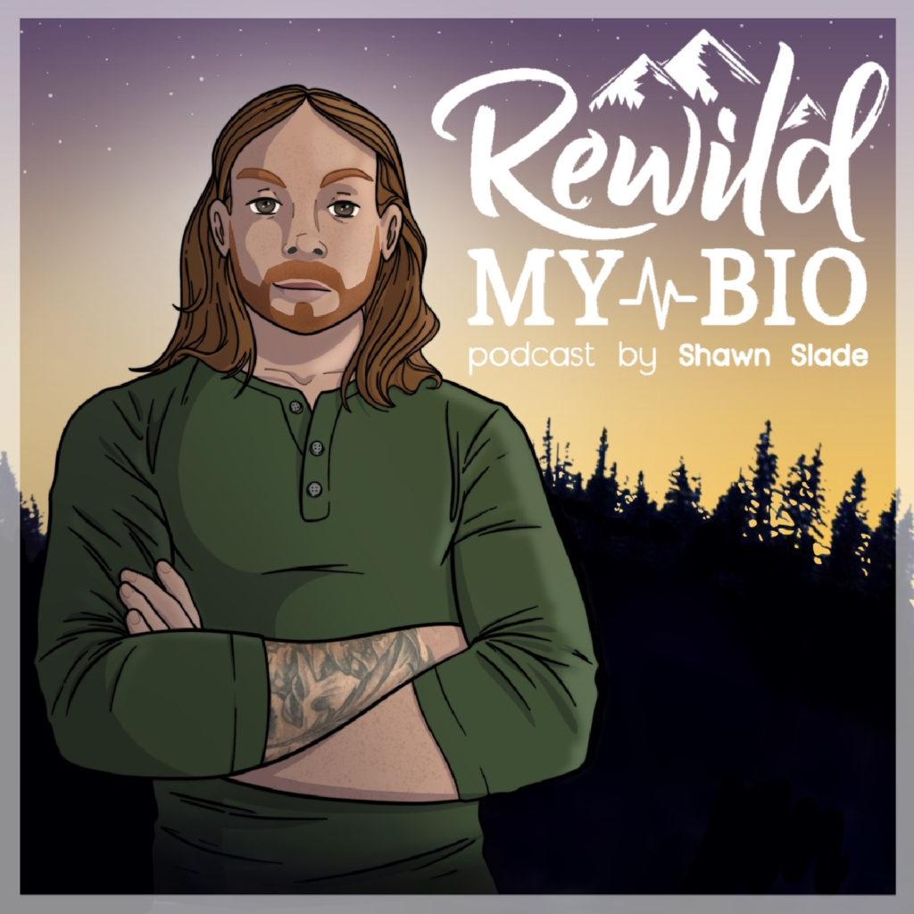 Shawn Slade Rewild My Bio Podcast