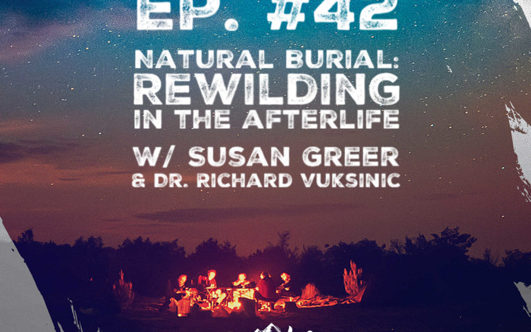Ep. 42 w/ Susan Greer and Dr. Richard Vuksinic ND – Natural Burials: Rewilding in the Afterlife